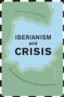 Iberianism and Crisis : Spain and Portugal at the Turn of the Twentieth Century - eBook