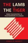 The Lamb and the Tiger : From Peacekeepers to Peacewarriors in Canada - eBook