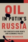 Oil in Putin's Russia : The Contests over Rents and Economic Policy - eBook
