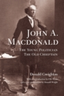 John A. MacDonald : The Young Politician, The Old Chieftain - eBook