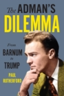 The Adman's Dilemma : From Barnum to Trump - eBook