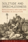 Solitude and Speechlessness : Renaissance Writing and Reading in Isolation - eBook