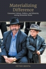 Materializing Difference : Consumer Culture, Politics, and Ethnicity among Romanian Roma - Book