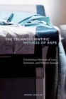 The Technoscientific Witness of Rape : Contentious Histories of Law, Feminism, and Forensic Science - Book