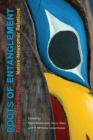 Roots of Entanglement : Essays in the History of Native-Newcomer Relations - Book