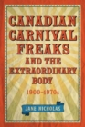 Canadian Carnival Freaks and the Extraordinary Body, 1900-1970s - Book