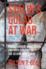 Stalin's Gulag at War : Forced Labour, Mass Death, and Soviet Victory in the Second World War - Book