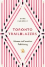 Toronto Trailblazers : Women in Canadian Publishing - Book