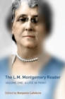 The L.M. Montgomery Reader : Volume One: A Life in Print - Book