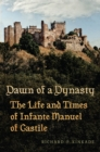 Dawn of a Dynasty : The Life and Times of Infante Manuel of Castile - eBook