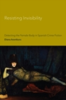 Resisting Invisibility : Detecting the Female Body in Spanish Crime Fiction - eBook