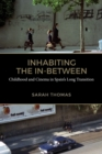 Inhabiting the In-Between : Childhood and Cinema in Spain's Long Transition - eBook