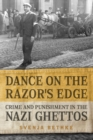Dance on the Razor's Edge : Crime and Punishment in the Nazi Ghettos - eBook