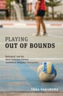 "Playing Out of Bounds : ""Belonging"" and the North American Chinese Invitational Volleyball Tournament - eBook"