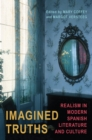 Imagined Truths : Realism in Modern Spanish Literature and Culture - eBook