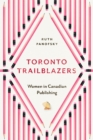 Toronto Trailblazers : Women in Canadian Publishing - eBook
