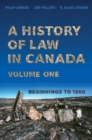 A History of Law in Canada, Volume One : Beginnings to 1866 - Book