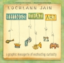Things That Art : A Graphic Menagerie of Enchanting Curiosity - eBook