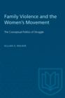 Family Violence and the Women's Movement : The Conceptual Politics of Struggle - eBook