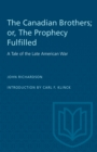 The Canadian Brothers; or, The Prophecy Fulfilled : A Tale of the Late American War - eBook