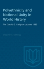 Polyethnicity and National Unity in World History : The Donald G. Creighton Lectures 1985 - eBook