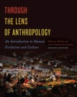Through the Lens of Anthropology : An Introduction to Human Evolution and Culture - Book