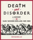 Death and Disorder : A History of Early Modern England, 1485-1690 - eBook