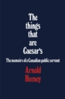 The things that are Caesar's : The memoirs of a Canadian public servant - eBook
