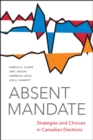 Absent Mandate : Strategies and Choices in Canadian Elections - eBook