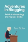 Adventures in Blogging : Public Anthropology and Popular Media - Book