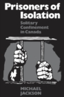 Prisoners of Isolation : Solitary Confinement in Canada - eBook