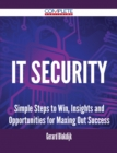 IT Security - Simple Steps to Win, Insights and Opportunities for Maxing Out Success - eBook
