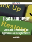 Disaster Recovery - Simple Steps to Win, Insights and Opportunities for Maxing Out Success - eBook