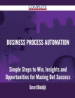 Business Process Automation - Simple Steps to Win, Insights and Opportunities for Maxing Out Success - eBook