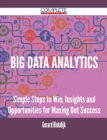 Big Data analytics - Simple Steps to Win, Insights and Opportunities for Maxing Out Success - eBook