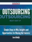 Outsourcing - Simple Steps to Win, Insights and Opportunities for Maxing Out Success - eBook