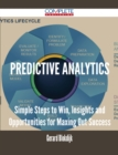 Predictive Analytics - Simple Steps to Win, Insights and Opportunities for Maxing Out Success - eBook