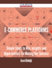 E-Commerce Platforms - Simple Steps to Win, Insights and Opportunities for Maxing Out Success - eBook