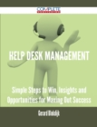 Help Desk Management - Simple Steps to Win, Insights and Opportunities for Maxing Out Success - eBook