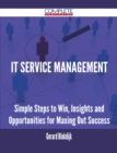 IT Service Management - Simple Steps to Win, Insights and Opportunities for Maxing Out Success - eBook