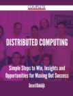 Distributed Computing - Simple Steps to Win, Insights and Opportunities for Maxing Out Success - eBook