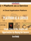 Platform as a Service - Simple Steps to Win, Insights and Opportunities for Maxing Out Success - eBook