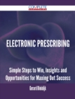 Electronic Prescribing - Simple Steps to Win, Insights and Opportunities for Maxing Out Success - eBook