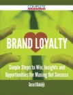 Brand Loyalty - Simple Steps to Win, Insights and Opportunities for Maxing Out Success - eBook