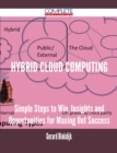 Hybrid Cloud Computing - Simple Steps to Win, Insights and Opportunities for Maxing Out Success - eBook