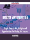 Desktop Virtualization - Simple Steps to Win, Insights and Opportunities for Maxing Out Success - eBook