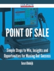 Point of Sale - Simple Steps to Win, Insights and Opportunities for Maxing Out Success - eBook