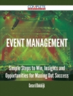 Event Management - Simple Steps to Win, Insights and Opportunities for Maxing Out Success - eBook
