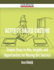 Activity Based Costing - Simple Steps to Win, Insights and Opportunities for Maxing Out Success - eBook