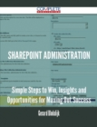Sharepoint Administration - Simple Steps to Win, Insights and Opportunities for Maxing Out Success - eBook